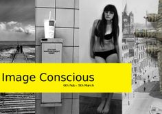 Image Conscious photography exhibition   6th Feb 2014 - 9th March 2014  www.artinmacclesfield.co.uk