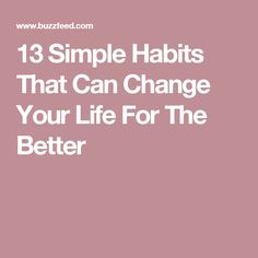 13 Simple Habits That Can Change Your Life For The Better