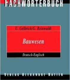 Fachwörterbuch Bauwesen Deutsch-Englisch / Dictionary Building And Civil Engineering German-English Von Uli Gelbrich PDF