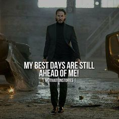 My best days are still ahead of me.
