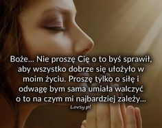 Boże... Nie proszę Cię o to byś sprawił... Better Life, Good To Know, Christianity, Mindfulness, Positivity, Faith, Motivation, Quotes, Fotografia