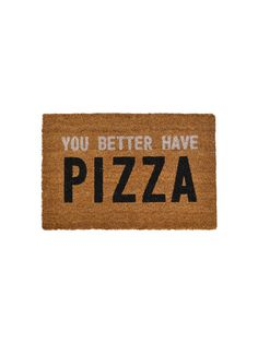 You Better Have Pizza Doormat. This is never in stock but I want it SO BAD!