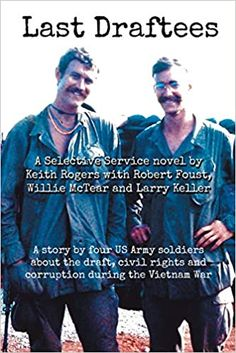 """Veterans come in all shapes, sizes, skin tone, attitudes and condition of servitude.   These include those conscripted to serve in the Vietnam-era. A somewhat fictionalized version of their stories is now recounted in a recently released novel titled """"Last Draftees"""" by longtime Las Vegas newspaper reporter Keith Rogers with the aid of Robert Foust, Willie McTear and Larry Keller.   Ironically enough the draft in this country was first used during the Civil War, which supposedly fwas ought to… Us Army Soldier, Veterans Day, Vietnam War, Civil Rights, Skin Tone, Newspaper, Larry, Las Vegas, Novels"""