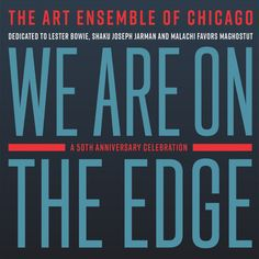 We Are On The Edge: A 50th Anniversary Celebration | Art Ensemble of Chicago