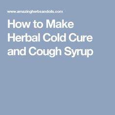 How to Make Herbal Cold Cure and Cough Syrup