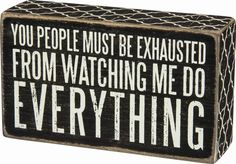'Watching Me Do Everything' Box Sign by Primitives by Kathy Sign Quotes, Cute Quotes, Great Quotes, Funny Quotes, Inspirational Quotes, Qoutes, Motivational, Funny Wood Signs, Wooden Signs