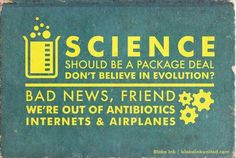 Science is a package deal. Don't believe in evolution? Bad news, friend: we're out of antibiotics, internets, and airplanes. Anti Religion, Religion And Politics, Cosmos, Cold Medicine, Bad Friends, Package Deal, Question Everything, We Are The World, Pro Choice