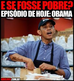 E Se Fosse Pobre: Obama