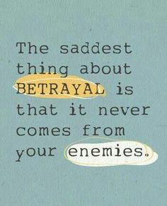 The saddest thing about betrayal is that it never comes forms your enemies... So true!!!... Quotes!