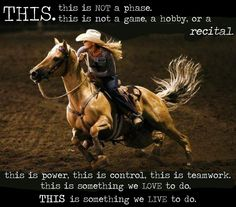 for all the barrel racers, pole benders, calf ropers, steer wrestlers, team penners, reiners, mounted police officers, trail riders & so many more cowgirls and cowboys who do awesome things with their horses.  Say it like you mean it....