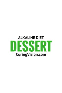 Alkaline diet friendly dessert recipes from CuringVision.com and others.