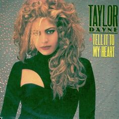 Taylor Dayne - Tell It To My Heart - single sleeve front 80s Songs, 80s Music, Dance Music, Taylor Dayne, 80s Pop, Women Of Rock, Cyndi Lauper, 80s Outfit, 1975