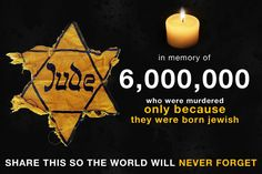 In memory of 6 million who were murdered only because they were born jewish