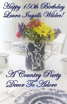Laura Ingalls Wilder, Country Party, Birthday, 150th birthday, Laura Ingalls Gunn, Decor To Adore, Little House on the Prairie, On the Banks of Plum Creek, Allerton china, Blue Willow, flowers, vanity cakes, cinnamon chicken, light biscuits, tin cups, Helen Sewell