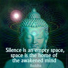 Silence is an empty space; space is the home of the awakened mind.