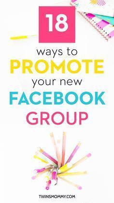 18 Ways to Promote Your New Facebook Group