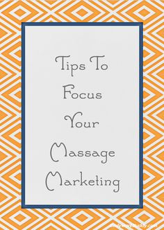 Marketing for massage therapists. Tips to focus your massage marketing.