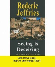Seeing is Deceiving (Inspector Alvarez Novel) (9780727858115) Roderic Jeffries , ISBN-10: 0727858114  , ISBN-13: 978-0727858115 ,  , tutorials , pdf , ebook , torrent , downloads , rapidshare , filesonic , hotfile , megaupload , fileserve