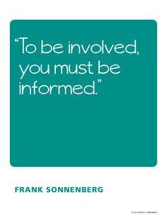 """""""To be involved, you must be informed"""" ~ Frank Sonnenberg www.FrankSonnenbergOnline.com"""