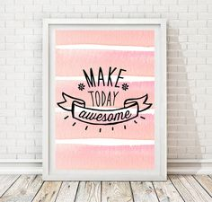 Its an INSTANT DOWNLOAD Wall Print.   Make today awesome   * INCLUDED : 1 JPG ( High Resolution ) * DIMENSION : 8 x 10 inches * NEED THIS