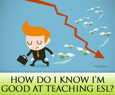 ESL Teachers Ask: How Do I Know I'm Good at Teaching ESL?