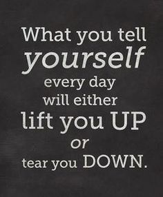What do you tell yourself every day?