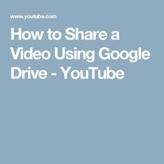 How to Share a Video Using Google Drive - YouTube