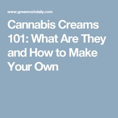 Cannabis Creams 101: What Are They and How to Make Your Own