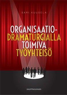 Kuvaus: Organisaatiodramaturgiassa tarkastellaan työyhteisöjen näyttämöitä dramaturgin silmin, vuorovaikutuksen, johtamisen ja yhteistyön näkökulmasta.