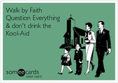 Walk by Faith Question Everything & don't drink the Kool-Aid. Created by : Mamadoll :)