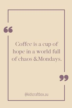 Coffee is a cup of hope in a world full of chaos &  Mondays www.kidscraftbox.com.au Chaos Quotes, World Of Chaos, Mondays, Coffee, Life, Kaffee, Cup Of Coffee