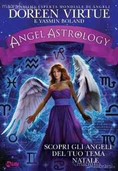 ANGEL ASTROLOGY di Doreen VIRTUE e Yasmin BOLAND Scopri gli angeli del tuo segno zodiacale