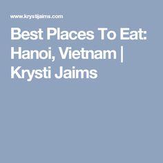 Best Places To Eat: Hanoi, Vietnam | Krysti Jaims