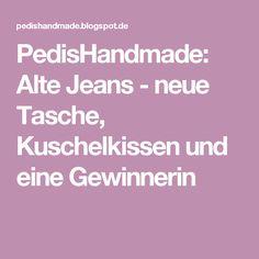PedisHandmade: Alte Jeans - neue Tasche, Kuschelkissen und eine Gewinnerin
