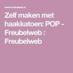 Zelf maken met haakkatoen: POP - Freubelweb : Freubelweb