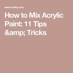 How to Mix Acrylic Paint: 11 Tips & Tricks