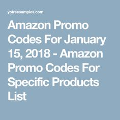 Amazon Promo Codes For January 15, 2018 - Amazon Promo Codes For Specific Products List