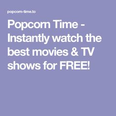 Popcorn Time - Instantly watch the best movies & TV shows for FREE!