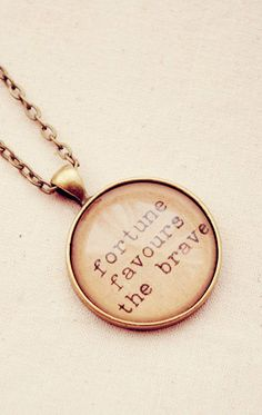 Quote Necklace with Handmade Fortune  --- I want this quote in a frame in my house