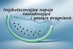 Najskuteczniejsze napoje nawadniające i gaszące pragnienie