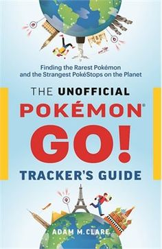Book The Unofficial Pokemon Go Tracker's Guide: Finding The Rarest Pokemon And Strangest Pokestops On… by Adam Clare