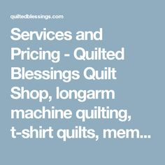 Services and Pricing - Quilted Blessings Quilt Shop, longarm machine quilting, t-shirt quilts, memory quilts