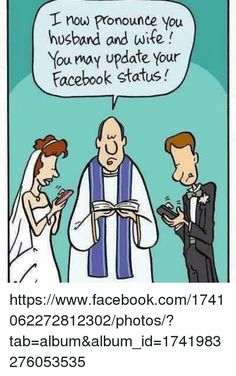 Memes, Husband, and 🤖: I now pronounce you   husband and wife   You may update Your   Facebook Status!  https://www.facebook.com/1741062272812302/photos/?tab=album&album_id=1741983276053535