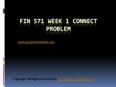 Wherever you are, Here is what you need, get the FIN 571 Week 1 Connect Problems and take your career to a new hight. FIN 571 Week 1 Connent Problems