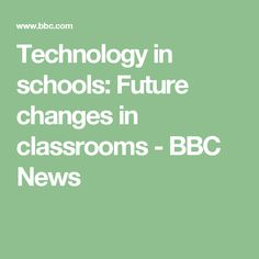 Technology in schools: Future changes in classrooms - BBC News