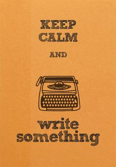 Keep calm and write something <3 I know I already have a similar Pin, but I like this one too... ;)