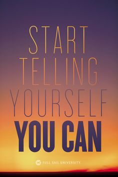 Start telling yourself you can ... and you will