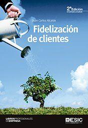 Fidelización de clientes / Juan Carlos Alcaide. ESIC, 2015