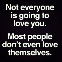 Not everyone is going to love you. Most people don't even love themselves. Life Quotes To Live By, Me Quotes, Funny Quotes, Live Life, Inspirational Bible Quotes, Motivational Quotes, Dont Love, Love You, Cool Words