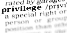 Privilege... It Exists In Many Forms
